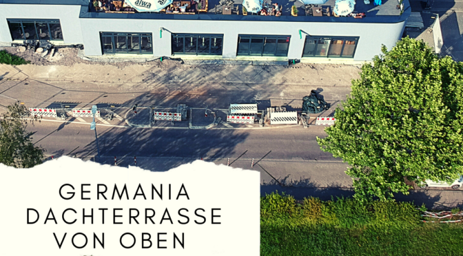 VIDEO – Germania Dachterrasse aus der Vogelperspektive
